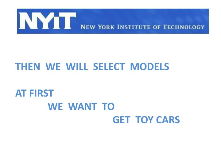 Then  we  will  select  models