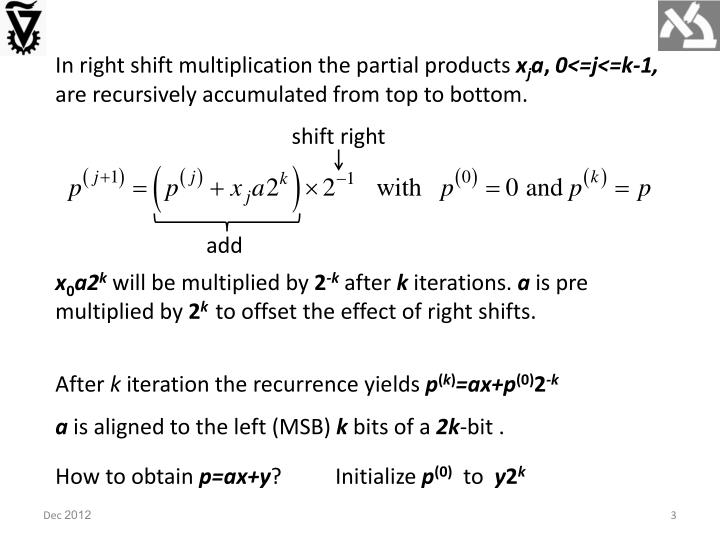 In right shift multiplication the partial products