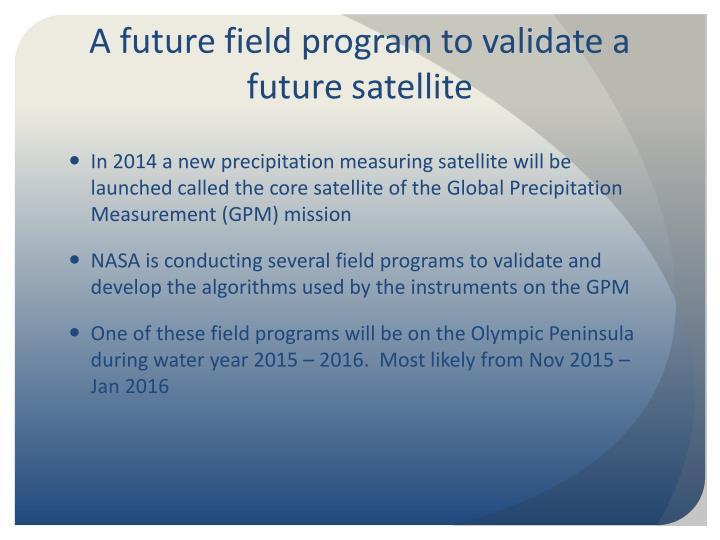 A future field program to validate a future satellite