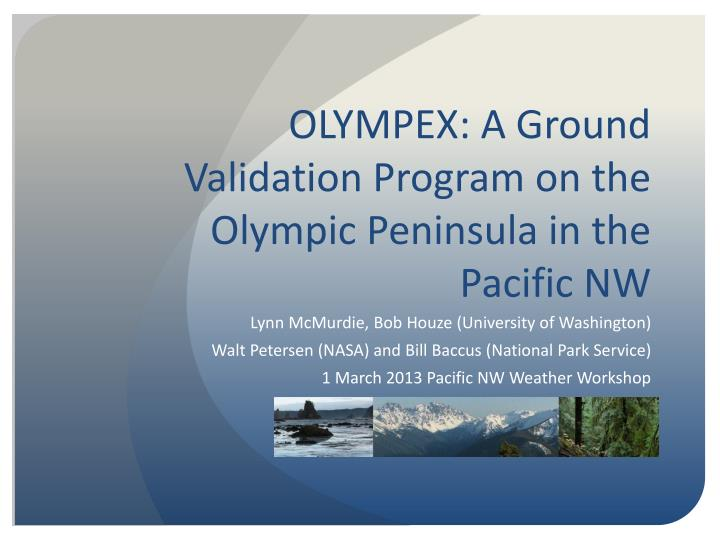Olympex a ground validation program on the olympic peninsula in the pacific nw