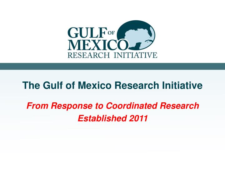 The gulf of mexico research initiative