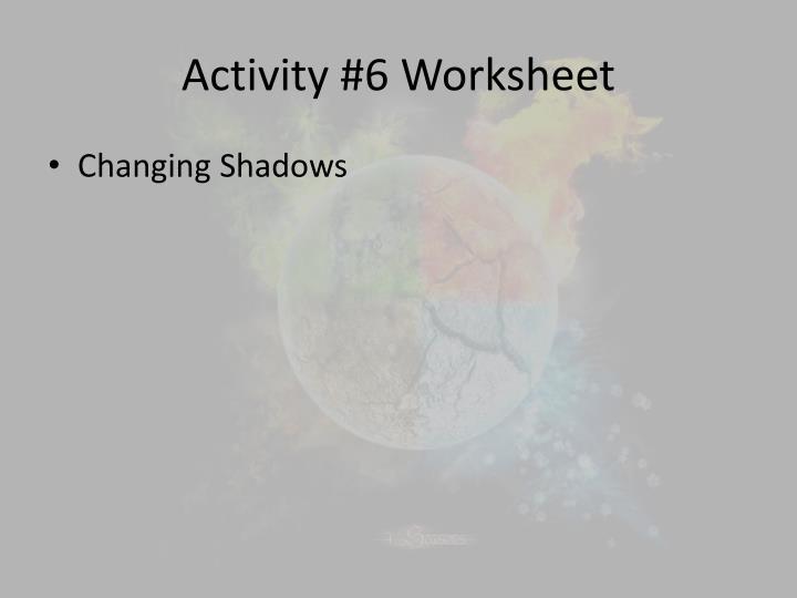 Activity #6 Worksheet