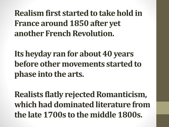 Realism first started to take hold in France around 1850 after yet another French Revolution.