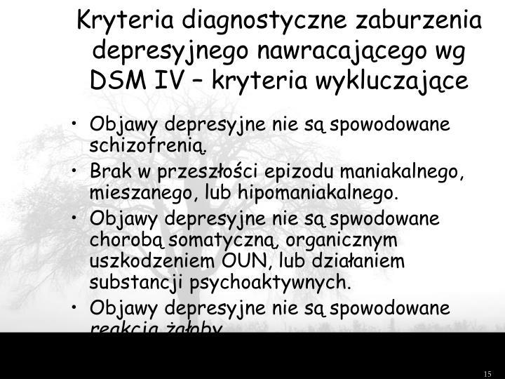 Kryteria diagnostyczne zaburzenia depresyjnego nawracającego wg DSM IV – kryteria wykluczające