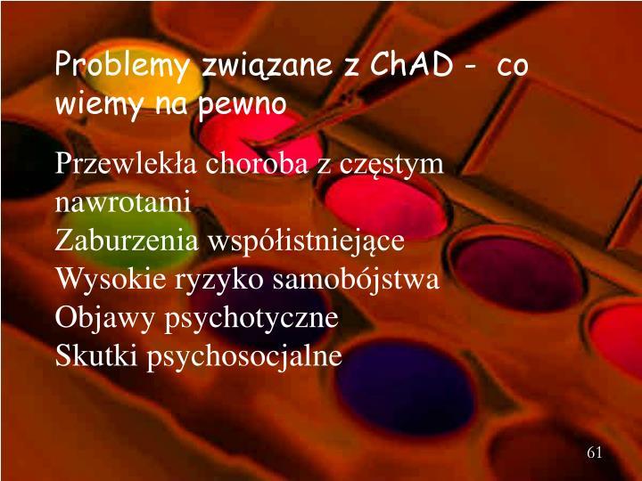 Problemy związane z ChAD -  co wiemy na pewno