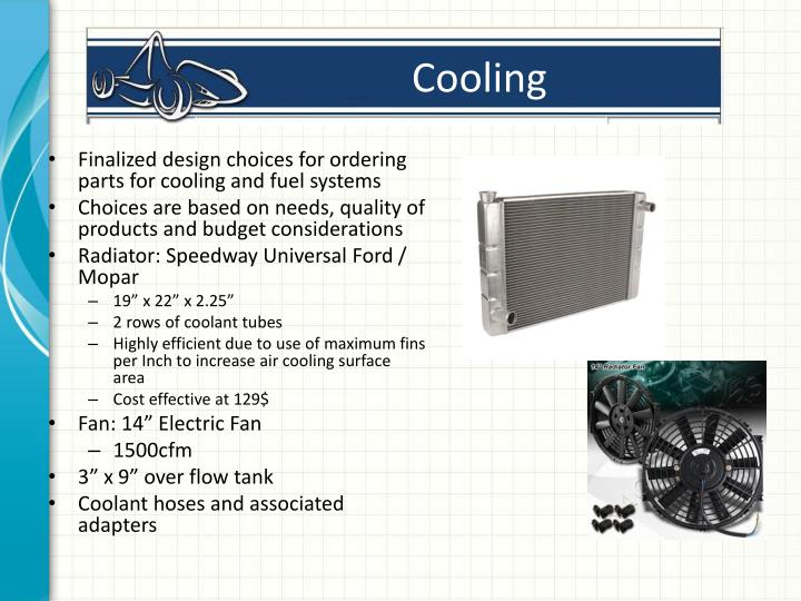 Finalized design choices for ordering parts for cooling and fuel systems