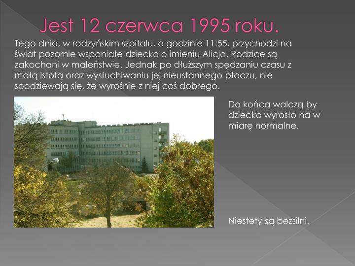 Jest 12 czerwca 1995 roku