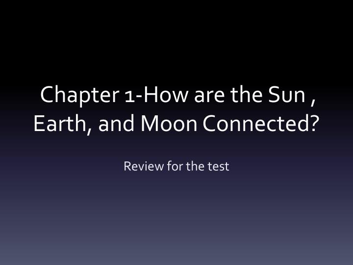 chapter 1 how are the sun earth and moon connected n.