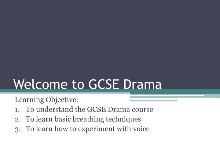 gcse english drama coursework For your drama coursework you'll be writing two documentary responses - the first based on unit 1 drama exploration which will not exceed 2,000 words the second will be based on unit 2 exploring.
