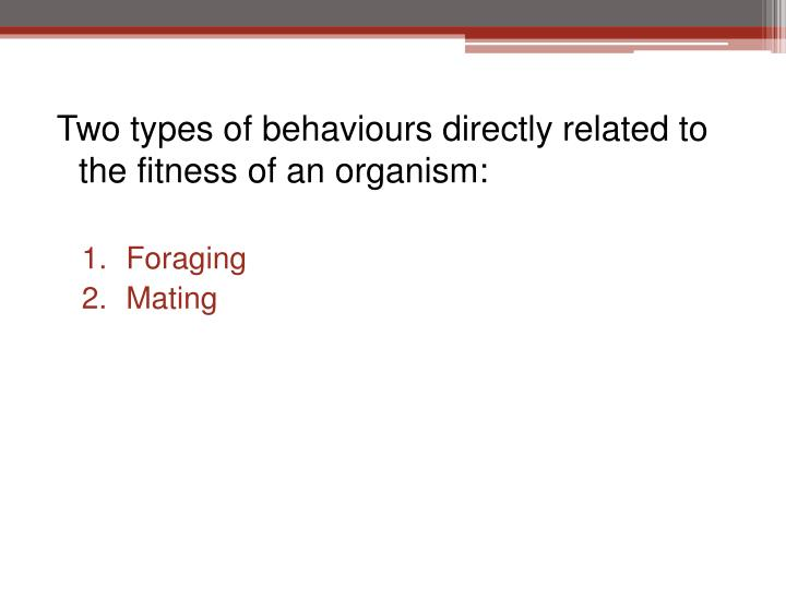 Two types of behaviours directly related to the fitness of an organism: