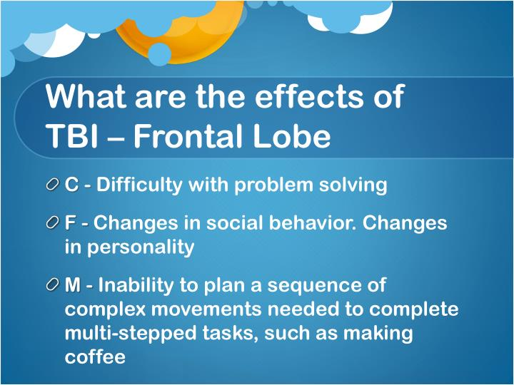 What are the effects of TBI – Frontal Lobe