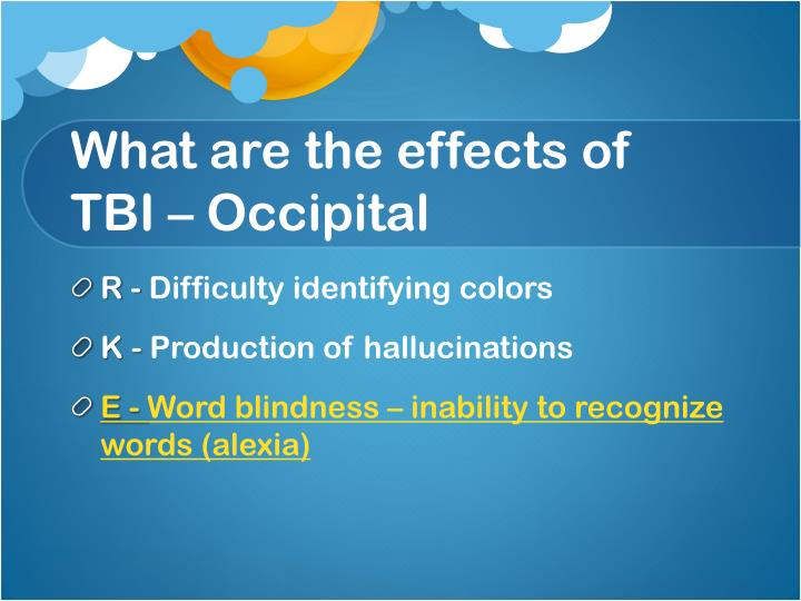 What are the effects of TBI – Occipital