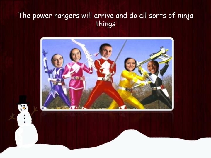 The power rangers will arrive and do all sorts of ninja things