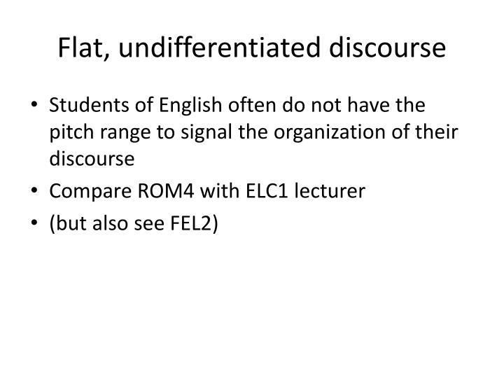 Flat, undifferentiated discourse
