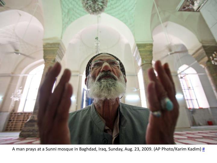 A man prays at a Sunni mosque in Baghdad, Iraq, Sunday, Aug. 23, 2009. (AP Photo/
