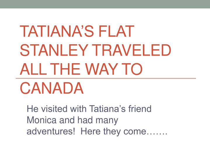 tatiana s flat stanley traveled all the way to canada n.