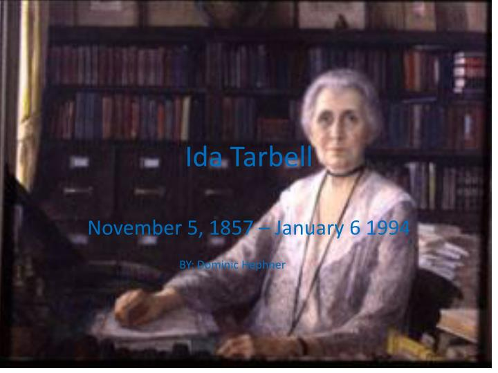 the life and works of a pioneer muckraker ida m tarbell Becoming a journalist essay examples the life and works of a pioneer muckraker, ida m tarbell eva luna is based on the life of the protagonist of the.