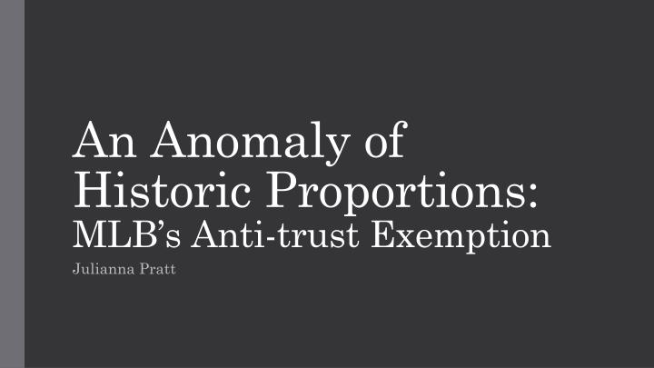 an anomaly of historic proportions mlb s anti trust exemption n.