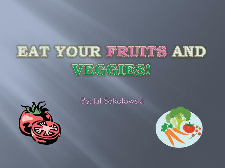 eat your fruits and veggies n.
