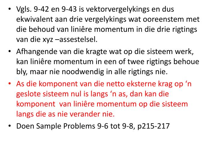 Vgls. 9-42 en 9-43 is vektorvergelykings en dus ekwivalent aan drie vergelykings wat ooreenstem met die behoud van liniêre momentum in die drie rigtings van die xyz –