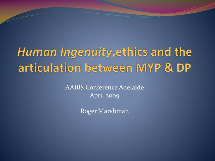human ingenuity ethics and the articulation between myp dp n.