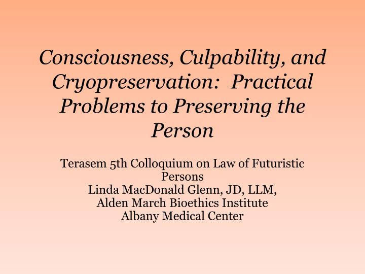 consciousness culpability and cryopreservation practical problems to preserving the person n.