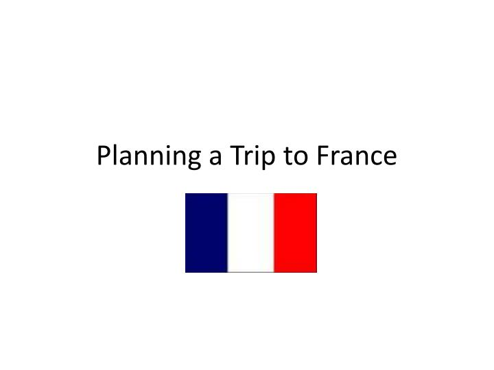 planning a trip to france n.
