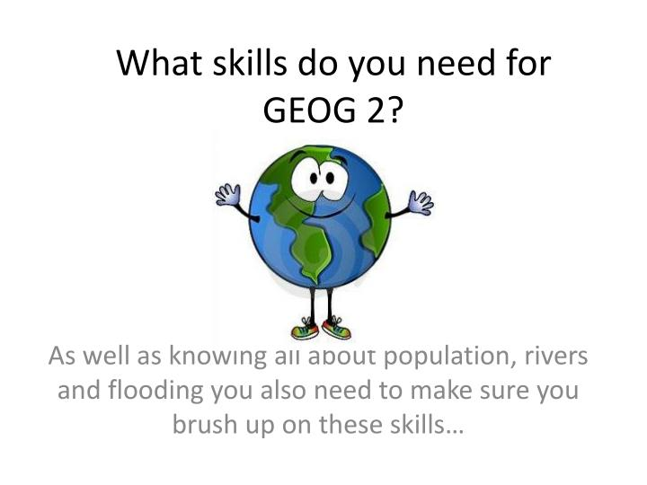 what skills do you need for geog 2 n.