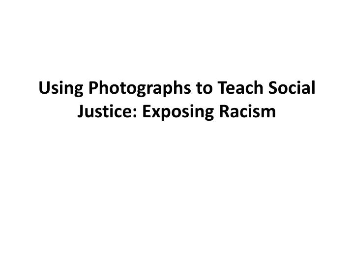 using photographs to teach social justice exposing racism n.