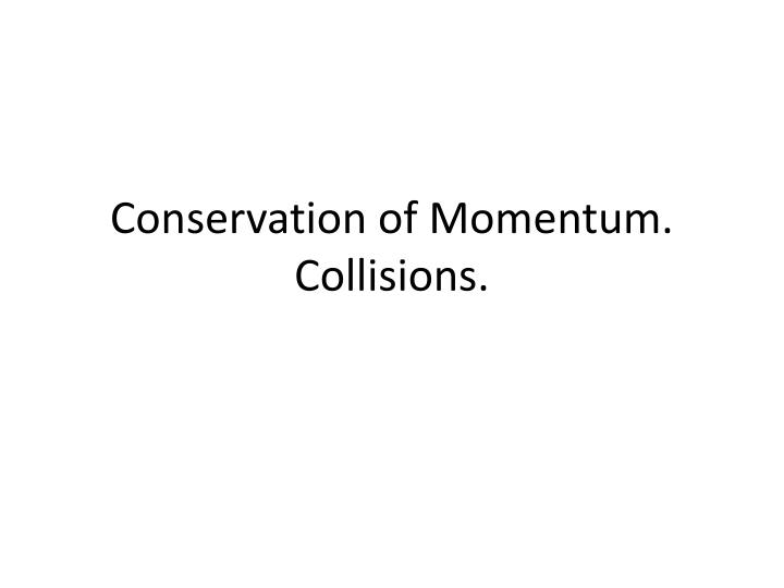 conservation of momentum collisions n.