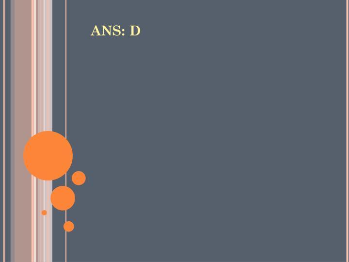 ANS: D