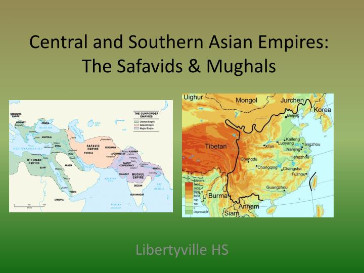 central and southern asian empires the safavids mughals n.