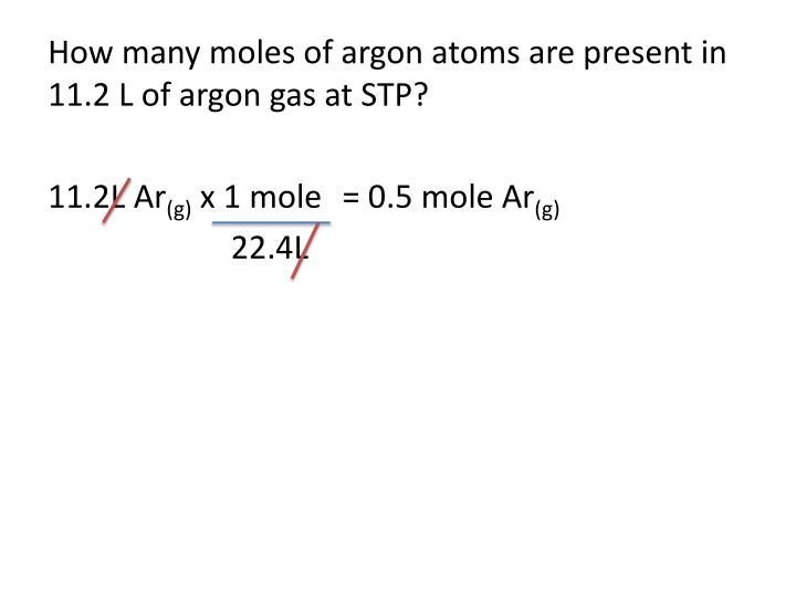 How many moles of argon atoms are present in 11.2 L of argon gas at STP
