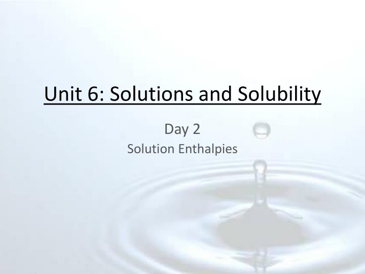 unit 6 solutions and solubility n.