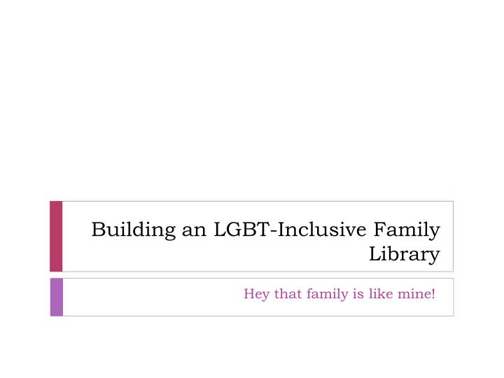 building an lgbt inclusive family library n.