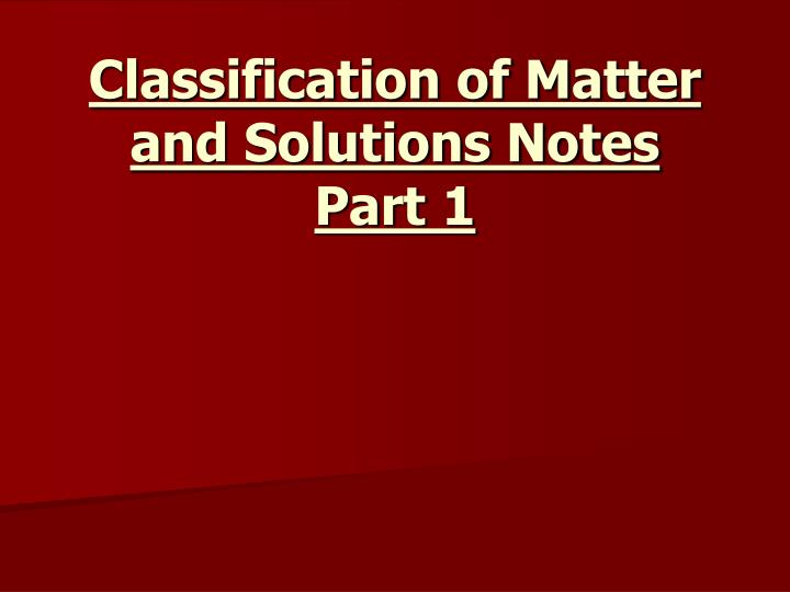 classification of matter and solutions notes part 1 n.
