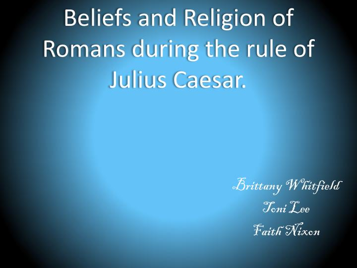 beliefs and religion of romans during the rule of julius caesar n.