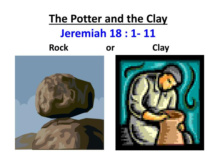 the potter and the clay jeremiah 18 1 11 n.