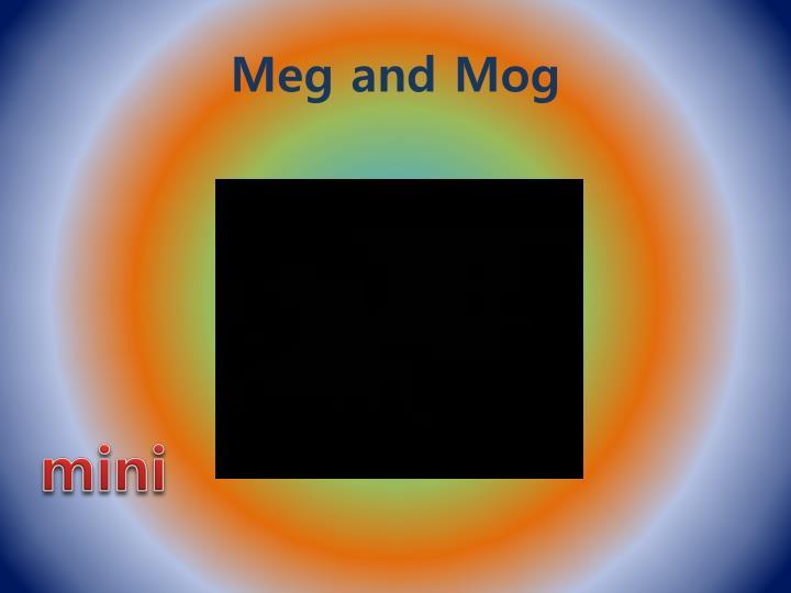 Meg and mog1