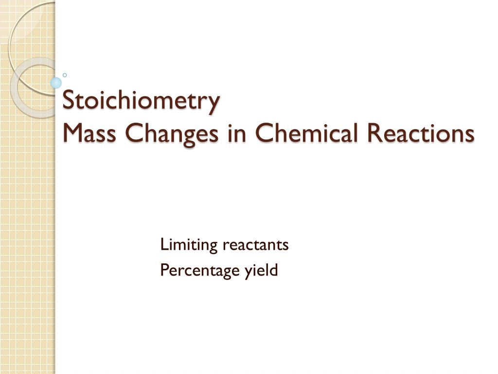 Ppt Stoichiometry Mass Changes In Chemical Reactions Powerpoint
