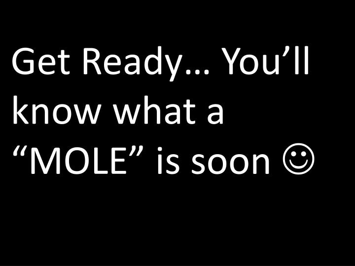 "Get Ready… You'll know what a ""MOLE"" is soon"