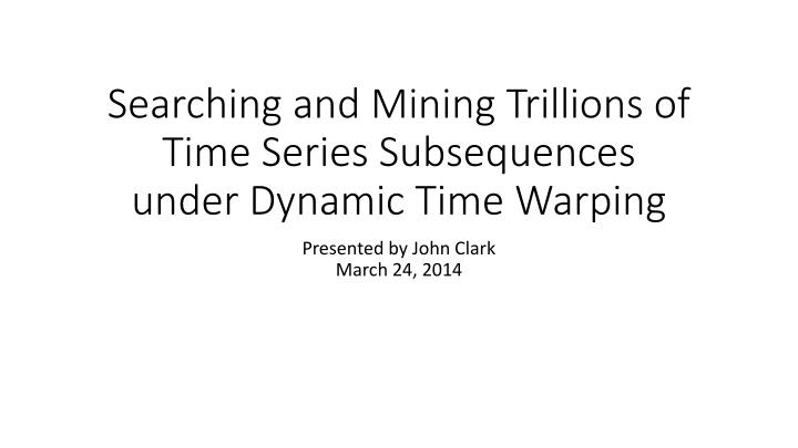 searching and mining trillions of time series subsequences under dynamic time warping n.