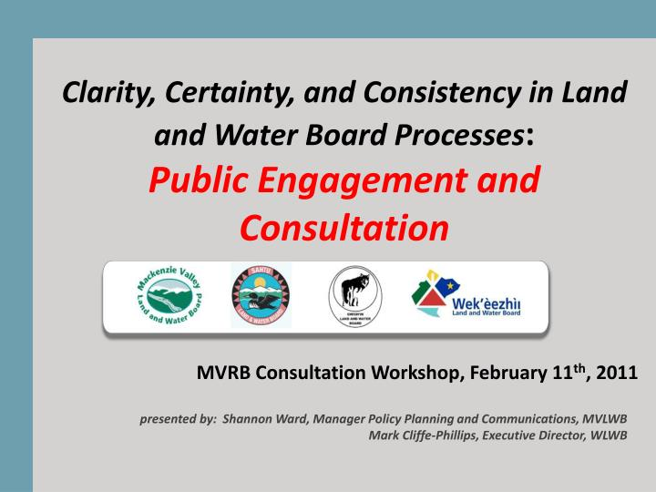 Clarity, Certainty, and Consistency in Land and Water Board Processes