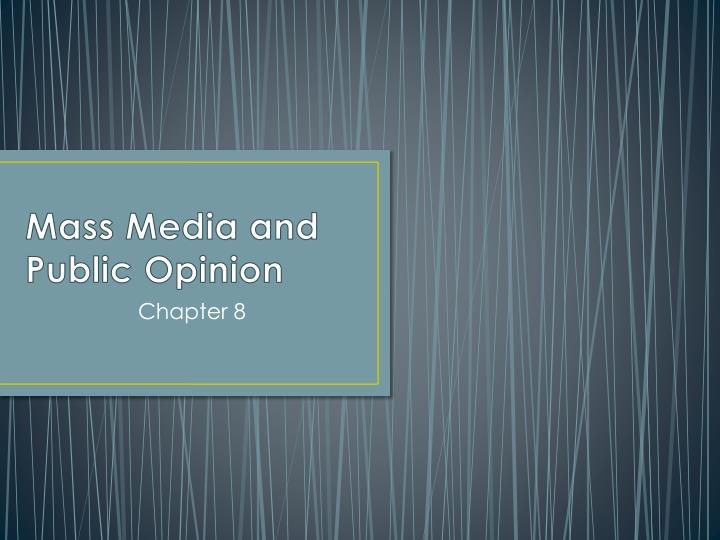 mass media and public opinion This paper examines the relationship between mass media and public opinion, and it explores the difference between mass media as a dispenser of information and mass media as a dispenser of propaganda.