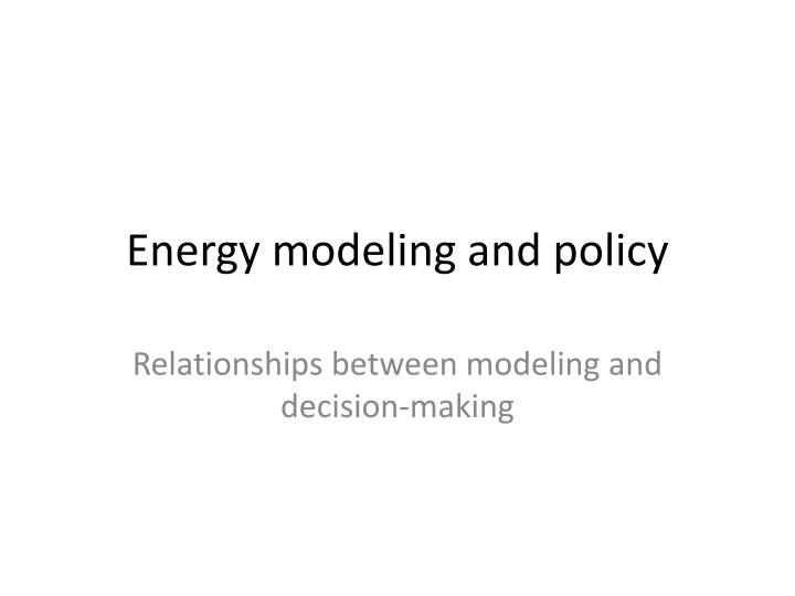 Energy modeling and policy