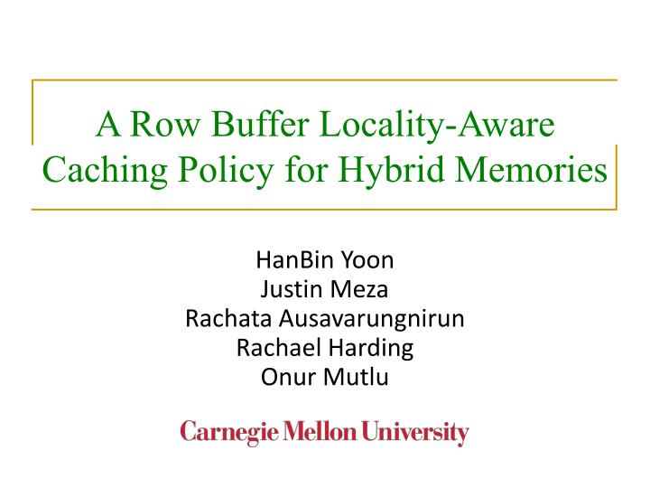 a row buffer locality aware caching policy for hybrid memories n.
