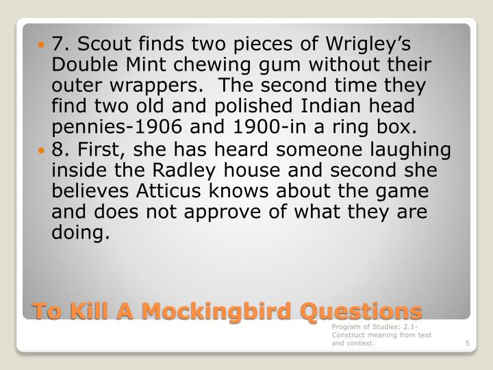 7. Scout finds two pieces of Wrigley's Double Mint chewing gum without their outer wrappers.  The second time they find two old and polished Indian head pennies-1906 and 1900-in a ring box.