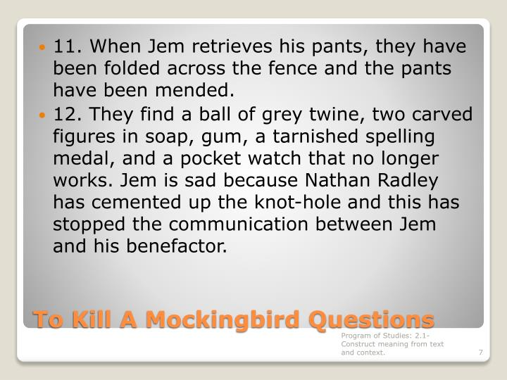 11. When Jem retrieves his pants, they have been folded across the fence and the pants have been mended.