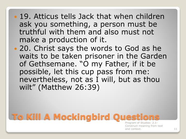 19. Atticus tells Jack that when children ask you something, a person must be truthful with them and also must not make a production of it.