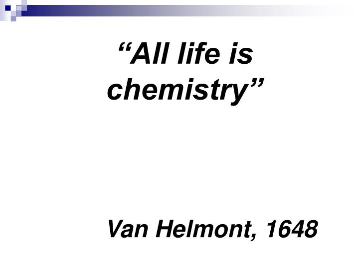 """""""All life is chemistry"""""""